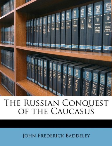 The best books on The Caucasus - The Russian Conquest of the Caucasus by John Frederick Baddeley