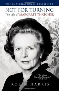 The best books on Margaret Thatcher - Not for Turning: The Life of Margaret Thatcher by Robin Harris