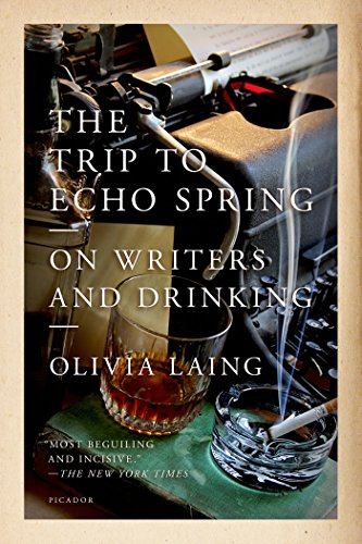The Best of Autofiction - The Trip to Echo Spring: On Writers and Drinking by Olivia Laing