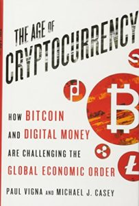 The best books on Cryptocurrency - The Age of Cryptocurrency: How Bitcoin and Digital Money Are Challenging the Global Economic Order by Michael Casey & Paul Vigna