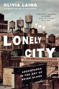 The Lonely City: Adventures in the Art of Being Alone by Olivia Laing
