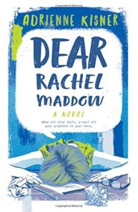 The best books on Political Engagement For Teens - Dear Rachel Maddow: A Novel by Adrienne Kisner