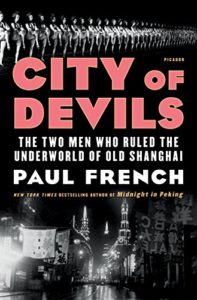Shanghai Novels - City of Devils: The Two Men Who Ruled the Underworld of Old Shanghai by Paul French