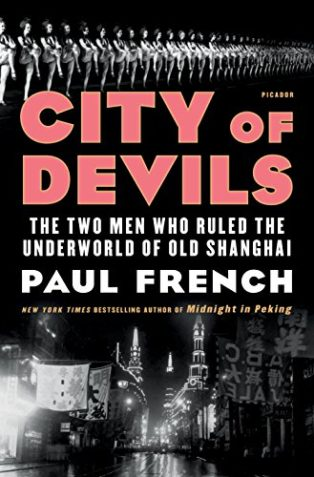 City of Devils: The Two Men Who Ruled the Underworld of Old Shanghai by Paul French
