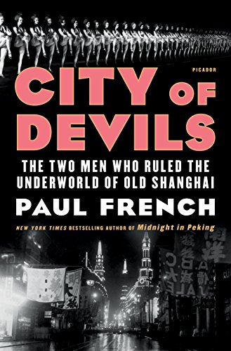 The Best Shanghai Novels - City of Devils: The Two Men Who Ruled the Underworld of Old Shanghai by Paul French
