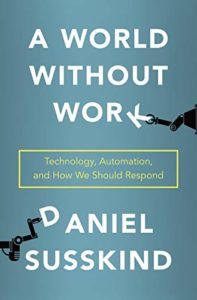 The Best Nonfiction Books of 2020 - A World Without Work: Technology, Automation, and How We Should Respond by Daniel Susskind