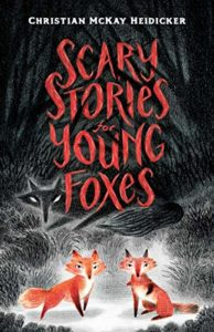 The Best Children's Books: The 2020 Newbery Medal and Honor Winners - Scary Stories for Young Foxes by Christian McKay Heidicker