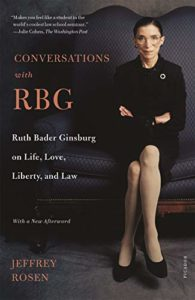 The best books on Ruth Bader Ginsburg - Conversations with RBG: Ruth Bader Ginsburg on Life, Love, Liberty, and Law by Jeffrey Rosen