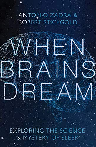 When Brains Dream: Exploring the Science and Mystery of Sleep by Antonio Zadra & Robert Stickgold