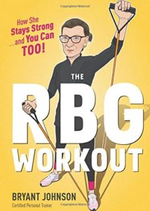 The best books on Ruth Bader Ginsburg - The RBG Workout: How She Stays Strong . . . and You Can Too! by Bryant Johnson