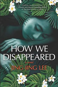 The best books on Singapore - How We Disappeared: A Novel by Jing-Jing Lee