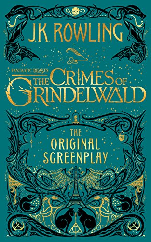 Fantastic Beasts, The Crimes of Grindelwald: The Original Screenplay by J.K. Rowling