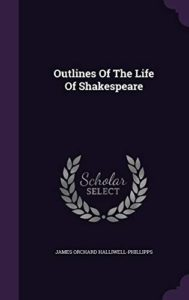 The best books on Shakespeare's Life - Outlines of the Life of Shakespeare by James Orchard Halliwell-Phillipps