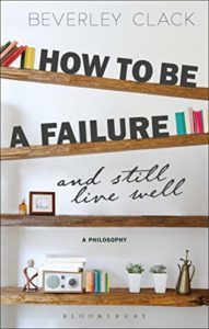 The Best Self Help Books of 2020 - How to Be a Failure and Still Live Well: A Philosophy by Beverley Clack