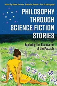 The Best Illustrated Philosophy Books - Philosophy through Science Fiction Stories: Exploring the Boundaries of the Possible by Helen De Cruz, Johan De Smedt and Eric Schwitzgebel (editors)