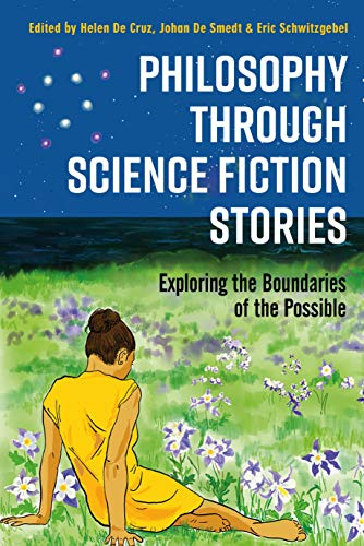 Philosophy through Science Fiction Stories: Exploring the Boundaries of the Possible by Helen De Cruz, Johan De Smedt and Eric Schwitzgebel (editors)
