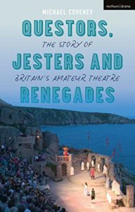 Favourite Theatre Books - Questors, Jesters and Renegades: The Story of Britain's Amateur Theatre by Michael Coveney