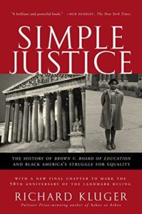 The best books on The Supreme Court of the United States - Simple Justice: The History of Brown v. Board of Education and Black America's Struggle for Equality by Richard Kluger