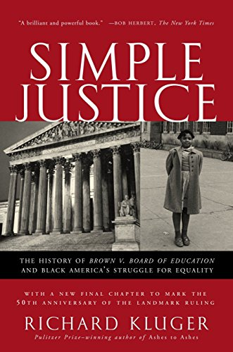 Simple Justice: The History of Brown v. Board of Education and Black America's Struggle for Equality by Richard Kluger