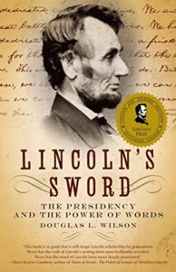 The best books on Abraham Lincoln - Lincoln's Sword: The Presidency and the Power of Words by Douglas L Wilson