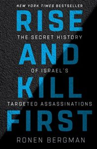The best books on Covert Action - Rise and Kill First: The Secret History of Israel's Targeted Assassinations by Ronen Bergman