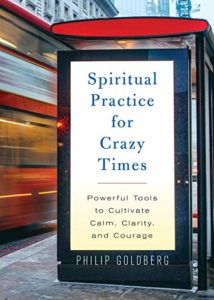 The Best Self Help Books of 2020 - Spiritual Practice for Crazy Times: Powerful Tools to Cultivate Calm, Clarity, and Courage by Philip Goldberg