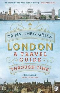 The best books on London's Addictions - London: A Travel Guide Through Time by Dr Matthew Green