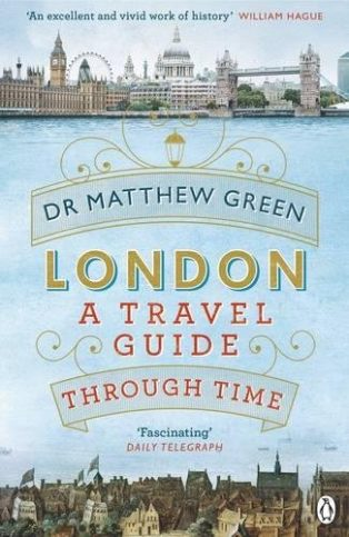 London: A Travel Guide Through Time by Dr Matthew Green
