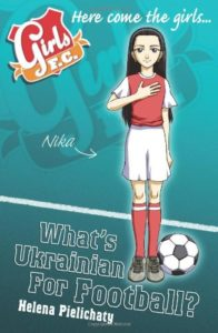 Best Football Books for Kids and Young Adults - Girls FC: What's Ukrainian for Football? by Helen Pielichaty