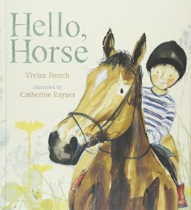The best books on Pets For Young Kids - Hello Horse by Catherine Rayner & Viviane French