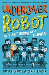 The best books on Ethical Problems - Undercover Robot: My First Year As Human by Bertie Fraser & David Edmonds