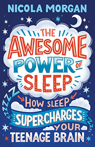 The Awesome Power of Sleep: How Sleep Supercharges Your Teenage Brain by Nicola Morgan
