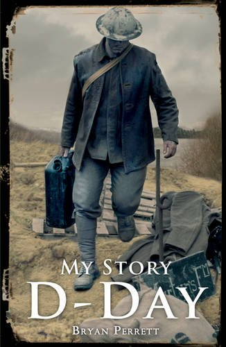D-Day: My Story by Bryan Perrett