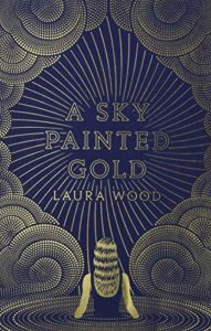 The Best Coming-of-Age Novels About Sisters - A Sky Painted Gold by Laura Wood