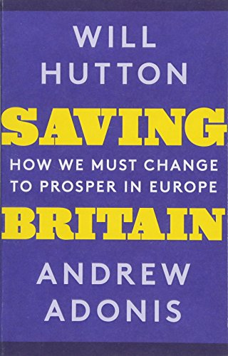 The best books on Fairness and Inequality - Saving Britain: How We Must Change to Prosper in Europe by Andrew Adonis & Will Hutton