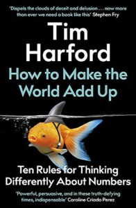 The best books on Critical Thinking - How to Make the World Add Up: Ten Rules for Thinking Differently About Numbers by Tim Harford