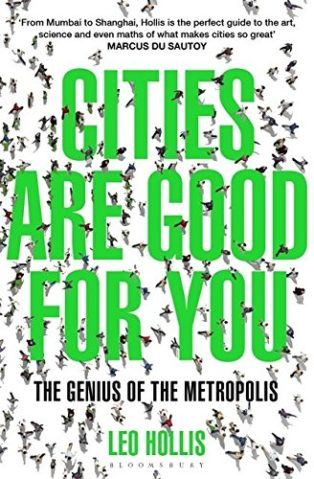 Cities Are Good for You: The Genius of the Metropolis by Leo Hollis