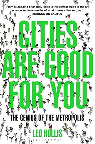 The best books on Why Cities Are Good For You - Cities Are Good for You: The Genius of the Metropolis by Leo Hollis