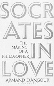 The Best Philosophy Books of 2019 - Socrates in Love: The Making of a Philosopher by Armand D'Angour