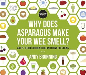 The Best Chemistry Books - Why Does Asparagus Make Your Wee Smell?: And 57 other curious food and drink questions by Andy Brunning