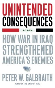 The best books on The Kurds - Unintended Consequences: How War in Iraq Strengthened America's Enemies by Peter W. Galbraith