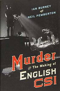 The best books on Forensic Science - Murder and the Making of English CSI by Ian Burney & Neil Pemberton