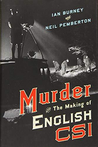 Murder and the Making of English CSI by Ian Burney & Neil Pemberton
