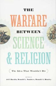 The best books on The History of Science and Religion - The Warfare Between Science and Religion: The Idea That Wouldn't Die Edited by Jeff Hardin, Ronald L Numbers, and Ronald A Binzley