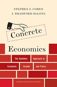 The Best Books on the Classical Economists - Concrete Economics: The Hamilton Approach to Economic Growth and Policy by Brad DeLong & Stephen Cohen