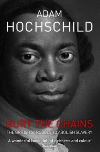 The best books on Race and Slavery - Bury the Chains: The British Struggle to Abolish Slavery by Adam Hochschild