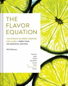 The Best Cookbooks of 2020 - The Flavor Equation: The Science of Great Cooking Explained in More Than 100 Essential Recipes by Nik Sharma