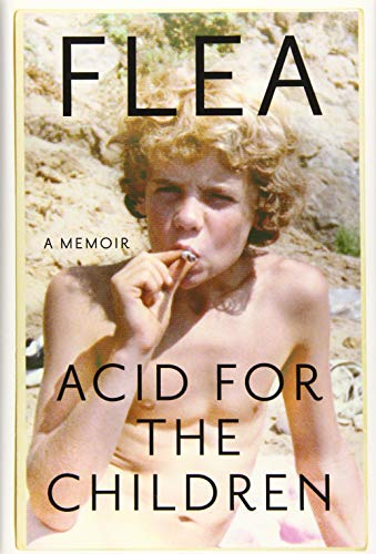 Acid for the Children: A Memoir by Flea