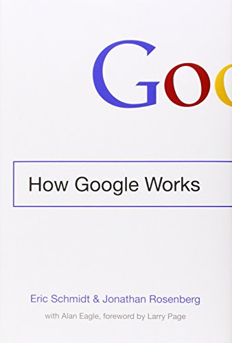 How Google Works by Eric Schmidt & Jonathan Rosenberg