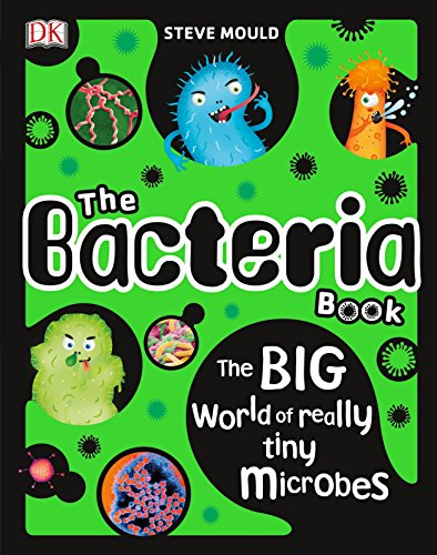 The Bacteria Book: The Big World of Really Tiny Microbes by Steve Mould